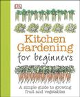 Kitchen Gardening for Beginners: A Simple Guide to Growing Fruit and Vegetables Cover Image