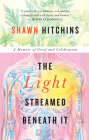 The Light Streamed Beneath It: A Memoir of Grief and Celebration Cover Image