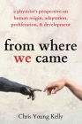 from where we came: a physicist's perspective on human origin, adaptation, proliferation, and development Cover Image