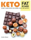Keto Fat Bombs: 70 Sweet and Savory Recipes for Ketogenic, Paleo & Low-Carb Diets. Easy Recipes for Healthy Eating to Lose Weight Fast Cover Image
