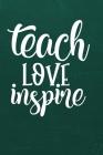 Teach Love Inspire: Simple teachers gift for under 10 dollars Cover Image