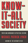 Know-It-All Society: Truth and Arrogance in Political Culture Cover Image