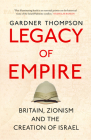 Legacy of Empire: Britain, Zionism and the Creation of Israel Cover Image