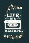 Life Is A Mixtape: Manuscript Paper For Notes, Lyrics And Music. For Musicians, Students, Songwriting. Cover Image