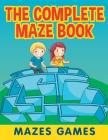 The Complete Maze Book: Mazes Games Cover Image