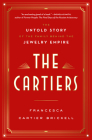 The Cartiers: The Untold Story of the Family Behind the Jewelry Empire Cover Image