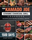 1500 Kamado Joe Ceramic Charcoal Grill Cookbook: 1500 Days Delightful, Quick Recipes for Perfect Grilling Cover Image