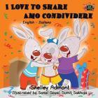 I Love to Share Amo Condividere: English Italian Bilingual Edition (English Italian Bilingual Collection) Cover Image