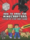 How to Draw for Minecrafters A Step by Step Easy Guide: Kids 8 to 14 Cover Image