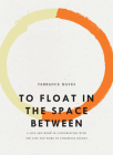 To Float in the Space Between: A Life and Work in Conversation with the Life and Work of Etheridge Knight (Bagley Wright Lecture) Cover Image