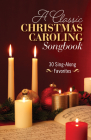 A Classic Christmas Caroling Songbook: 30 Sing Along Favorites Cover Image