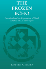The Frozen Echo: Greenland and the Exploration of North America, Ca. A.D. 1000-1500 Cover Image
