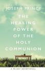 The Healing Power of the Holy Communion: A 90-Day Devotional Cover Image