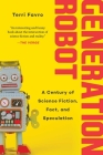 Generation Robot: A Century of Science Fiction, Fact, and Speculation Cover Image