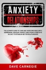 Anxiety in Relationships: The Ultimate Guide to Cure and Overcome Insecurity, Depression, Jealousy, Anxiety and Couple Conflicts in Love to Esta Cover Image