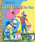 Colors Are Nice (Little Golden Book) Cover Image