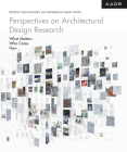 Perspectives on Architectural Design Research: What Matters - Who Cares - How (Research and Practice) Cover Image