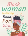 Black Woman Coloring Book For Girls: Black Woman Coloring Book For Teens Cover Image