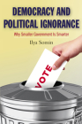 Democracy and Political Ignorance: Why Smaller Government Is Smarter Cover Image