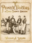 Pioneer Doctors of Coos County Oregon Cover Image