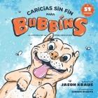 Caricias sin fin para Bubbins: La historia de un perro rescatado Cover Image