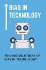Bias In Technology: Finding Solutions Of Bias In Technology: Technology Bias Examples Cover Image
