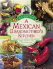 Recipes from a Mexican Grandmother's Kitchen: More Than 150 Authentic and Delicious Dishes, Shown in Over 750 Photographs Cover Image