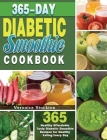 365-Day Diabetic Smoothie Cookbook: 365 Healthy Affordable Tasty Diabetic Smoothie Recipes for Healthy Eating Every Day Cover Image