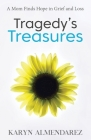 Tragedy's Treasures: A Mom Finds Hope in Grief and Loss Cover Image