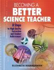 Becoming a Better Science Teacher: 8 Steps to High Quality Instruction and Student Achievement Cover Image