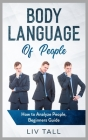 Body Language of People: How to Analyze People, Beginners Guide Cover Image