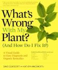 What's Wrong With My Plant? (And How Do I Fix It?): A Visual Guide to Easy Diagnosis and Organic Remedies (What's Wrong Series) Cover Image