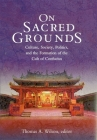 On Sacred Grounds: Culture, Society, Politics, and the Formation of the Cult of Confucius (Harvard East Asian Monographs #217) Cover Image