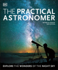 The Practical Astronomer: Explore the Wonders of the Night Sky Cover Image