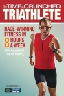 The Time-Crunched Triathlete: Race-Winning Fitness in 8 Hours a Week (Time-Crunched Athlete) Cover Image