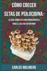 Cómo crecer Setas de Psilocibina: La Guía Completa para Principiantes para el Cultivo en Interior Cover Image