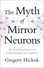 The Myth of Mirror Neurons: The Real Neuroscience of Communication and Cognition Cover Image