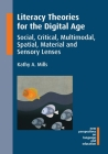 Literacy Theories for the Digital Age: Social, Critical, Multimodal, Spatial, Material and Sensory Lenses (New Perspectives on Language and Education #45) Cover Image