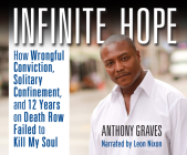 Infinite Hope: How Wrongful Conviction, Solitary Confinement and 12 Years on Death Row Failed to Kill My Soul Cover Image