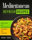 Mediterranean Refresh Recipes: Simple and Easy Mediterranean Cookbook for Everyone Cover Image