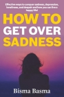 How to Get Over Sadness: Effective ways to conquer sadness, depression, loneliness, and despair and how you can live a happy life! Cover Image