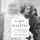 Lady in Waiting Lib/E: My Extraordinary Life in the Shadow of the Crown Cover Image