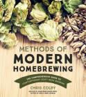 Methods of Modern Homebrewing: The Comprehensive Guide to Contemporary Craft Beer Brewing Cover Image