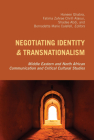 Negotiating Identity and Transnationalism: Middle Eastern and North African Communication and Critical Cultural Studies (Critical Intercultural Communication Studies #24) Cover Image