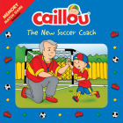 Caillou: The New Soccer Coach: Memory Match Game Included (Playtime) Cover Image