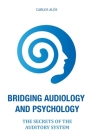 Bridging Audiology and Psychology: The secrets of the auditory system Cover Image