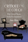 Critique on the Couch: Why Critical Theory Needs Psychoanalysis (New Directions in Critical Theory #73) Cover Image
