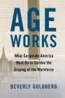 Age Works: What Corporate America Must Do to Survive the Graying of the Workforce Cover Image