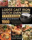 Lodge Cast Iron Dutch Oven Cookbook for Beginners 1000: Simple Tasty Recipes for Your Dutch Oven Cooking, Enjoy An Easy Lifestyle and Live Happily Cover Image