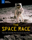 The Space Race: How the Cold War Put Humans on the Moon (Inquire & Investigate) Cover Image